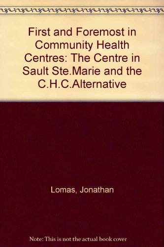First and Foremost in Community Health Centres: The Centre in Sault Ste Marie and the Chc Alternative