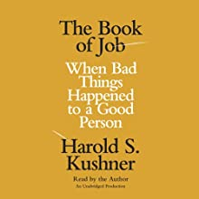 The Book of Job: When Bad Things Happened to a Good Person (       UNABRIDGED) by Harold S. Kushner Narrated by Harold S. Kushner