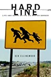 img - for By Ken Ellingwood Hard Line: Life and Death on the U.S.-Mexico Border [Hardcover] book / textbook / text book