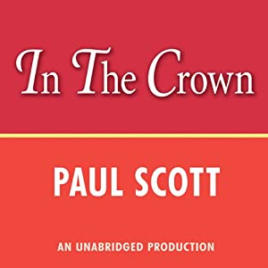 The Jewel in the Crown: The Raj Quartet, Book 1 | [Paul Scott]