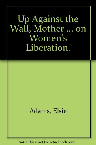 Up Against the Wall, Mother . . . On Women's Liberation. PDF