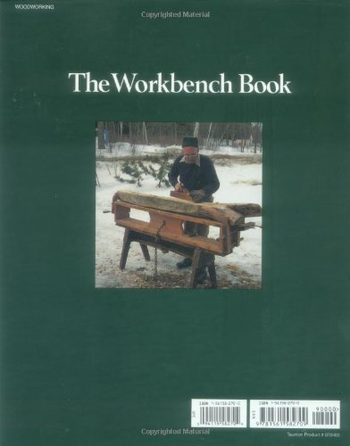The Workbench Book: A Craftsman's Guide to Workbenches for Every Type: A Craftsman's Guide to Workbenches for Every Type of Woodworking