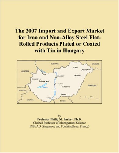 The 2007 Import and Export Market for Iron and Non-Alloy Steel Flat-Rolled Products Plated or Coated with Tin in Hungary