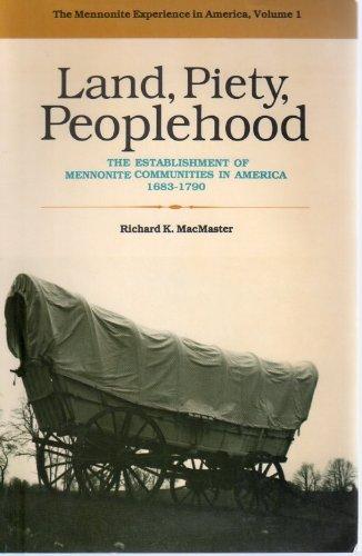 Land, Piety, Peoplehood: The Establishment of Mennonite Communities in America, 1683-1790 (Mennonite Experience in Ameri