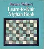 Barbara Walker's Learn-to-Knit Afghan Book (0684136813) by Walker, Barbara G