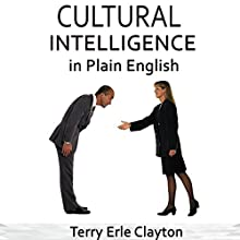 Cultural Intelligence in Plain English: What It Is, Why You Need It, and How to Get Some Audiobook by Terry Erle Clayton Narrated by Terry Erle Clayton