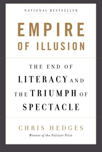 Empire of Illusion: The End of Literacy and the Triumph of Spectacle: Chris Hedges: 9781568586137: Amazon.com: Books