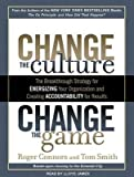 img - for Change the Culture Change the Game( The Breakthrough Strategy for Energizing Your Organization and Creating Accountability for Results)[CHANGE THE CULTURE CHANGE TH M][UNABRIDGED][MP3 CD] book / textbook / text book