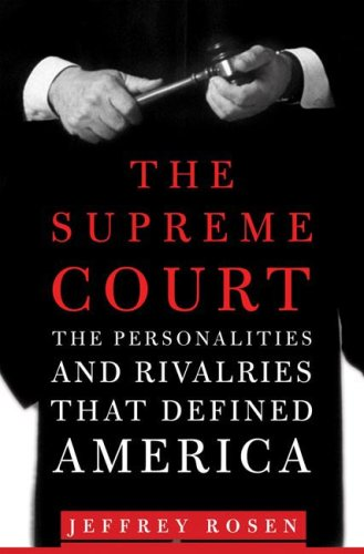The Supreme Court: The Personalities and Rivalries That Defined America, Jeffrey Rosen, Thirteen/WNET