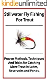 Stillwater Fly Fishing For Trout: Proven Methods, Techniques and Tricks for Catching More Trout in Lakes, Reservoirs and Ponds