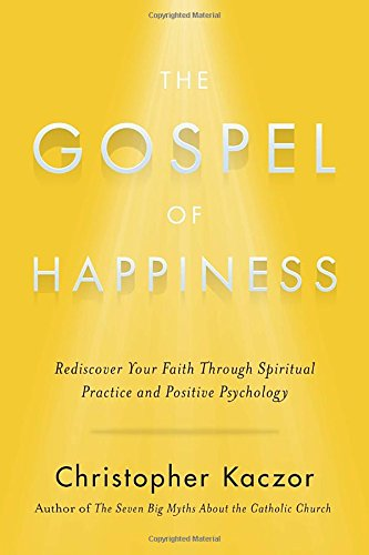 Image for publication on The Gospel of Happiness: Rediscover Your Faith Through Spiritual Practice and Positive Psychology