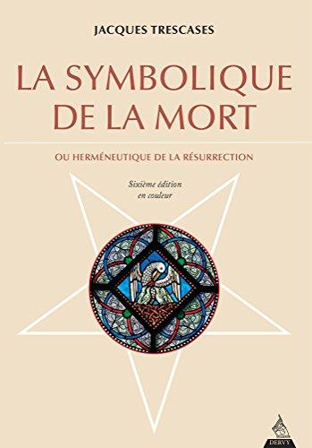 La symbolique de la mort : Ou herméneutique de la résurrection