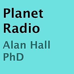 Planet Radio | [Alan Hall PhD]