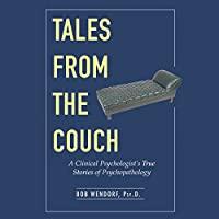 Tales from the Couch: A Clinical Psychologist's True Stories of Psychopathology Hörbuch von Dr. Bob Wendorf Gesprochen von: Bob Reed