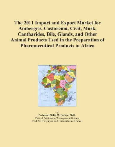 The 2011 Import and Export Market for Ambergris, Castoreum, Civit, Musk, Cantharides, Bile, Glands, and Other Animal Products Used in the Preparation of Pharmaceutical Products in Africa PDF