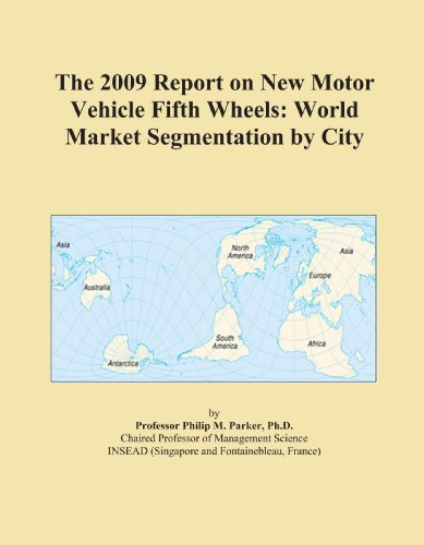 The 2009 Report on New Motor Vehicle Fifth Wheels: World Market Segmentation by City