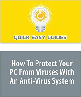 How To Protect Your PC From Viruses With An Anti-Virus ...