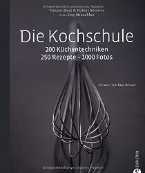 Die Kochschule: 200 Küchentechniken - 250 Rezepte - 1000 Fotos