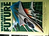 Warplanes Of The Future:  The Most Exciting Combat Aircraft Being Designed Today To Face The Threat Of Wars Tomorrow (051746960X) by Gunston, Bill