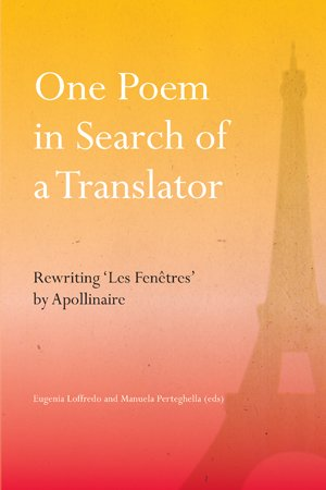 One Poem in Search of a Translator: Rewriting 'Les Fenêtres' by Apollinaire: Eugenia Loffredo, Manuela Perteghella: 9783039114085: Amazon.com: Books
