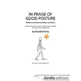 In Praise of Good Posture: Relieve and Prevent Aches and Pains. A physiotherapist's guide to improving your quality of movement and well-being