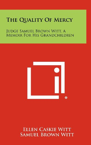 The Quality of Mercy: Judge Samuel Brown Witt, a Memoir for His Grandchildren
