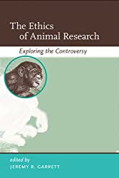 The Ethics of Animal Research: Exploring the Controversy (Basic Bioethics)