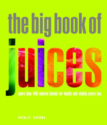 The Big Book of Juices: More Than 400 Natural Blends for Health and Vitality Every Day