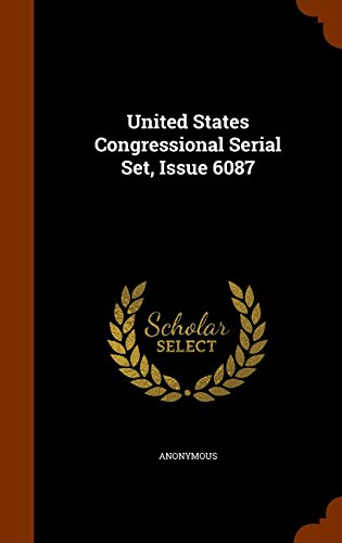 United States Congressional Serial Set, Issue 6087