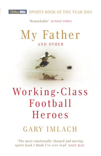 my-father-and-other-working-class-football-heroes