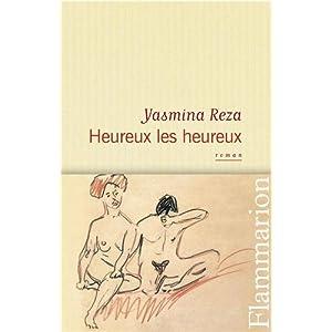 heureux les heureux - Yasmina Reza