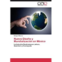 Nuevo Diseño y Mundialización en México: La Industria Electrónica en Jalisco, Querétaro y Guanajuato
