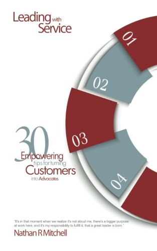 Leading With Service: 30 Empowering Tips for Turning Customers into Advocates