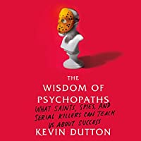 The Wisdom of Psychopaths: What Saints, Spies, and Serial Killers Can Teach Us About Success Hörbuch von Kevin Dutton Gesprochen von: Erik Bergmann