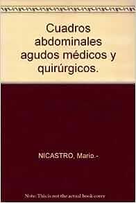 Cuadros abdominales agudos médicos y quirúrgicos.: Amazon