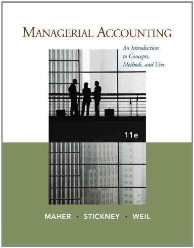 Managerial Accounting: An Introduction to Concepts, Methods and Uses 11th Edition by Maher, Michael W.; Stickney, Clyde P.; Weil, Roman L. published by South-Western College Pub Hardcover