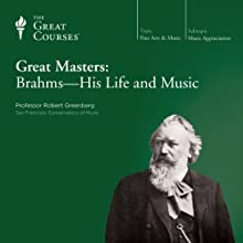 Great Masters: Brahms-His Life and Music  by The Great Courses Narrated by Professor Robert Greenberg