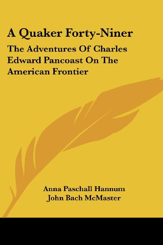 A Quaker Forty-Niner: The Adventures Of Charles Edward Pancoast On The American Frontier PDF