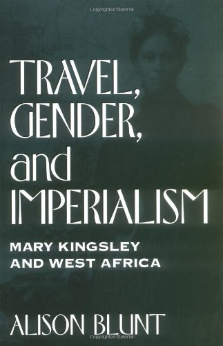 Travel, Gender and Imperialism: Mary Kingsley