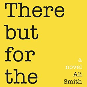 There but for the | [Ali Smith]