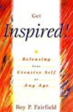 img - for Get Inspired!: Releasing Your Creative Self at Any Age by Fairfield, Roy P. (2001) Paperback book / textbook / text book