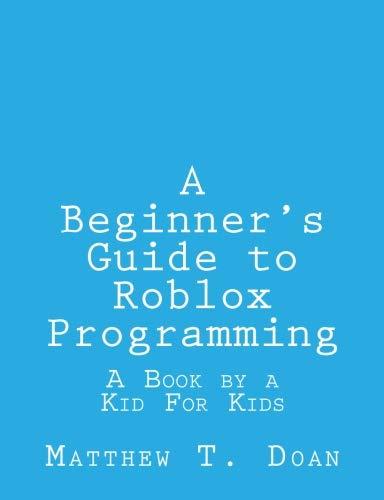 A Beginners Guide to Roblox Programming A Book by a Kid For Kids [Doan, Matthew T] (Tapa Blanda)