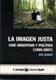 img - for La Imagen Justa: Cine Argentino Y Politica, 1980-2007 book / textbook / text book