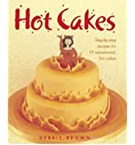 Hot Cakes Step-by-step Recipes for 19 Sensational Fun Cakes by Brown, Debbie ( AUTHOR ) Feb-29-2008 Hardback