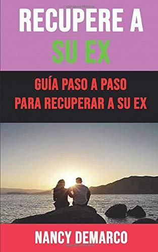 Recupere A Su Ex Guía Paso A Paso Para Recuperar A Su Ex  [Demarco, Nancy] (Tapa Blanda)