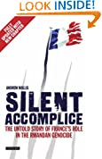 Silent Accomplice: The Untold Story of France's Role in the Rwandan Genocide