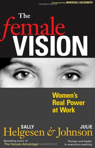 The Female Vision: Women's Real Power at Work