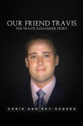 Our Friend Travis: The Travis Alexander Story