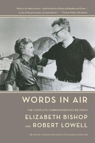 Words in Air: The Complete Correspondence Between Elizabeth Bishop and Robert Lowell, Elizabeth Bishop, Robert Lowell