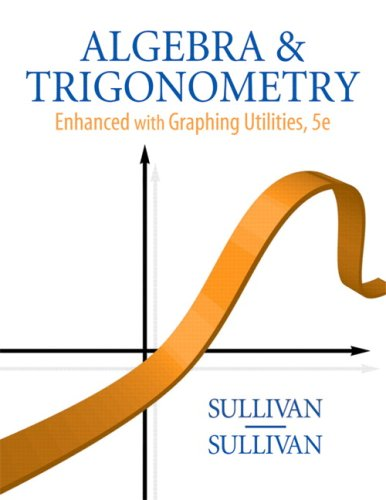Algebra and Trigonometry Enhanced with Graphing Utilities...